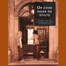 Op zoek naar de stilte: sporen van het slavernijverleden in Nederland. van Stipriaan, Heilbron, Bijnaar, Smeulders (2007) KITLV?NiNsee.