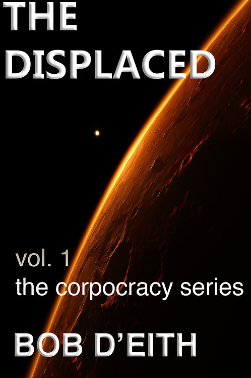 The Displaced (Vol 1 the corpocracy series)