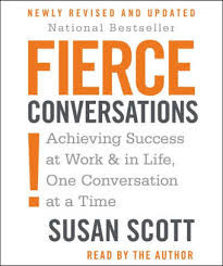 'Fierce Conversations:Achieving Success at Work & in Life,One Conversation at a Time' by Susan Scott