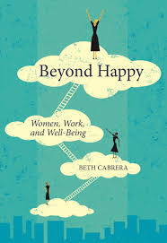 'Beyond Happy: Women, Work, and Well-Being' by Beth Cabrera