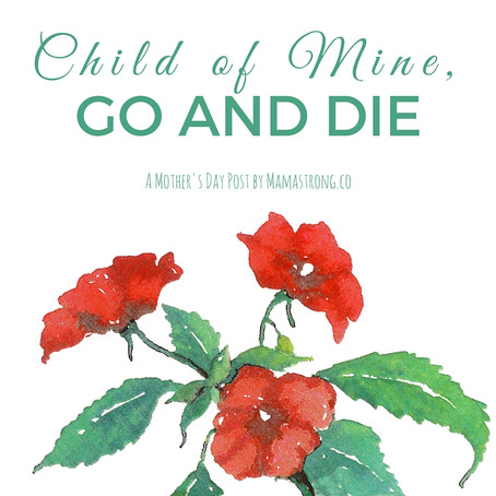 Child of Mine, Go and Die