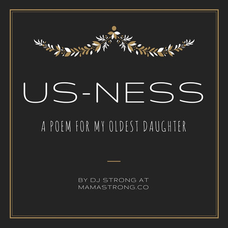 US-NESS: A Poem for My Daughter