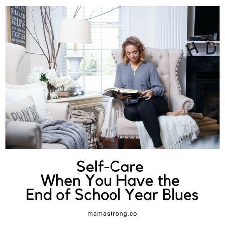 Self-Care When You Have the End of School Year Blues