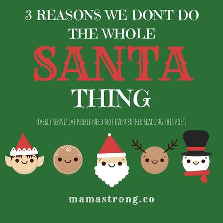 3 REASONS WE DON'T DO THE WHOLE SANTA THING