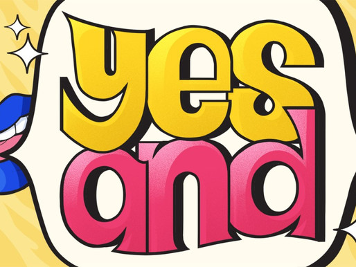 """I want to """"Yes, And"""" You"""