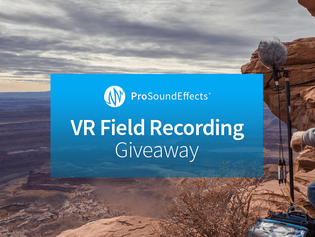 Pro Sound Effects Launches VR Field Recording Give-Away