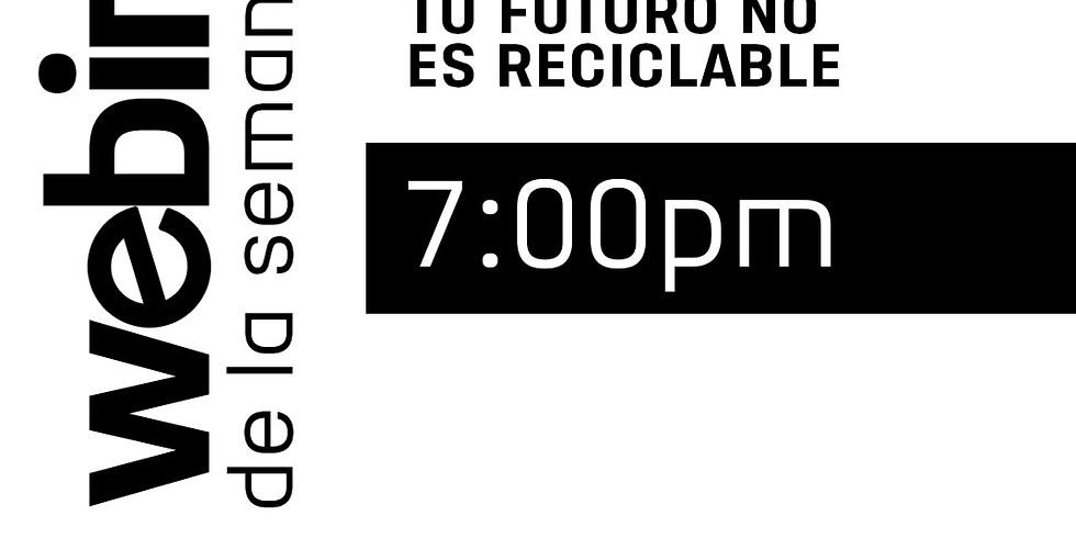 Webinar: Tu Futuro no es reciclable