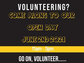 INTERESTED IN VOLUNTEERING WITH US? THEN COME ALONG TO OUR OPEN DAY !