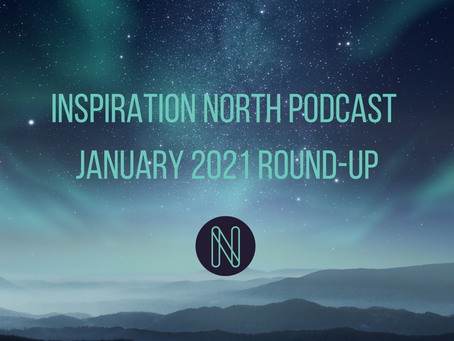 Which Inspiration North podcasts did you miss in January 2021?