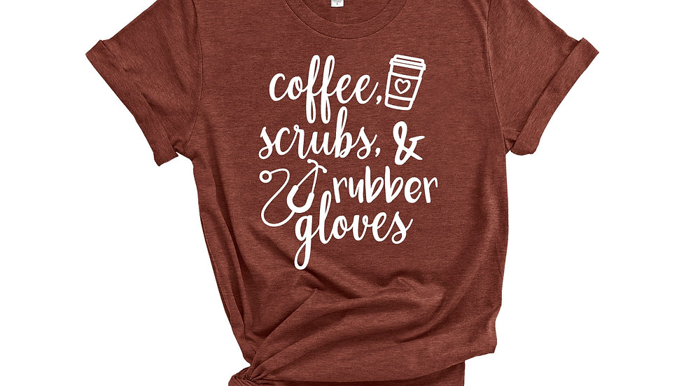 Coffee Scrubs and Rubber Gloves Nurses Tee