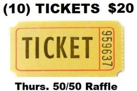 (10) Tickets - Thurs. Night 50/50 Raffle