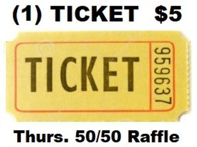 (1) Ticket - Thurs. Night 50/50 Raffle