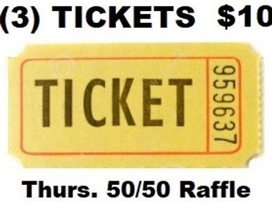(3) Tickets - Thurs. Night 50/50 Raffle