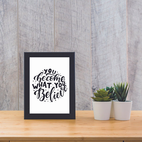 You Become What You Believe  - Print