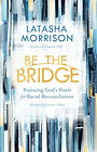 Be the Bridge by Latasha Morrison.jpg