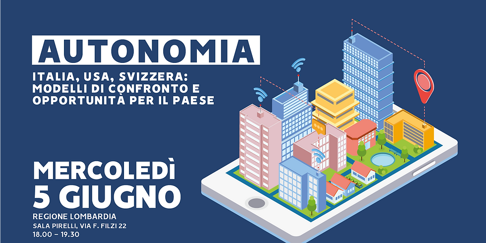 MILANO - Autonomia - Italia, USA, Svizzera: modelli di confronto e opportunità per il Paese