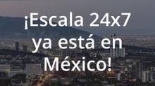¡Escala 24x7 ya está en México!