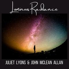 Juliet Lyons and John McLean Allan_Luminous Radiance.png