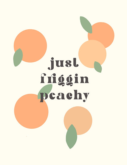 Friggin' Peachy   Print