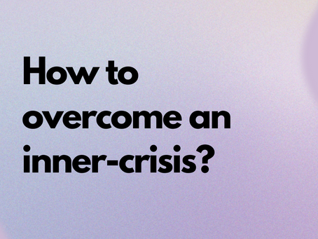 How to deal with times of inner crisis