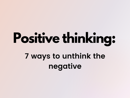 Positive thinking: 7 ways to unthink the negative