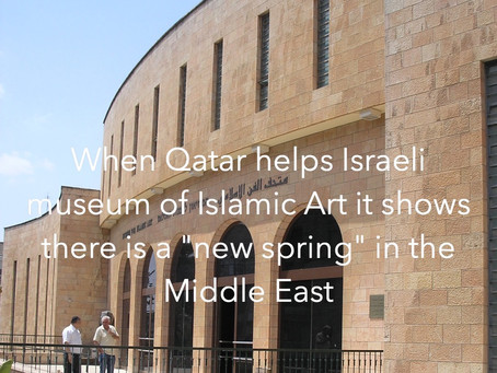 Qatar Foundation saves Israeli Museum. Sign of new Spring in the Middle East?