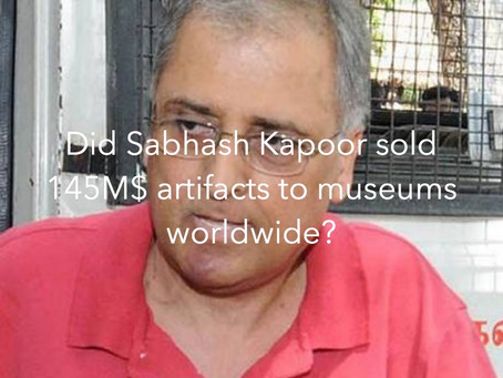 Did Subhash Kapoor sold for more than 145M $ stolen artifacts to major museums?