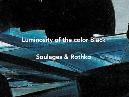 Luminosity in the color black, Soulages & Rothko