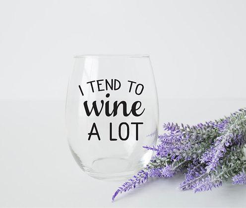 I Tend To Wine A Lot