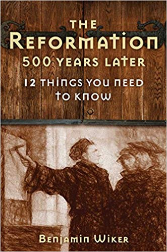the reformation 500 years later by benjamin wiker