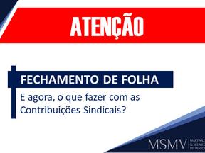 FECHAMENTO DE FOLHA: E AGORA, O QUE FAZER COM AS CONTRIBUIÇÕES SINDICAIS?
