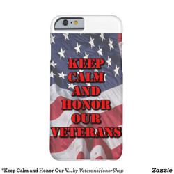 Keep Calm and Honor a Veteran Phone Case