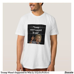 Trump Wasn't Supposed to Win T-shirt