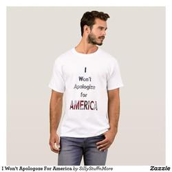 I Won't Appologize For America T-shirt