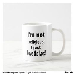 I'm Not Religious, I Just Love the Lord Mug