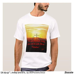 Luke 23 Today You will be with Me in Paradise T-shirt