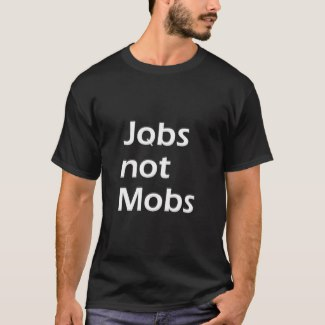 Jobs not Mobs Customizable T-Shirt