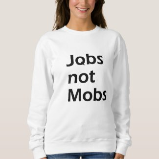 Jobs not Mobs Customizable Sweatshirt