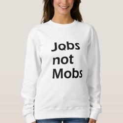 Jobs not Mobs Customizable Sweatshirt