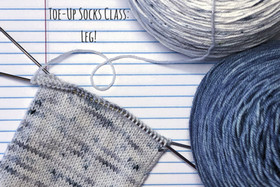 Toe-Up Socks Class: Leg!