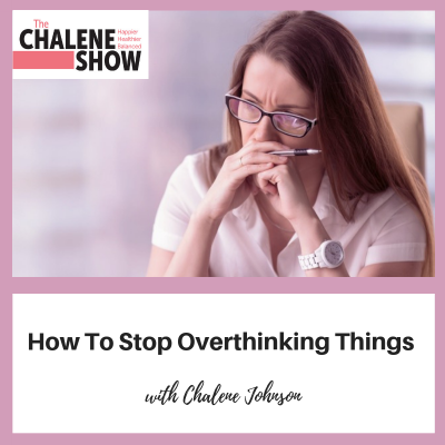 The Chalene Show Podcast: How to Stop Overthinking Things with Chalene Johnson