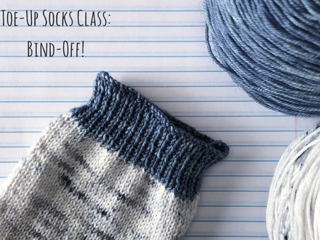 Toe-Up Socks Class: Bind-Off!
