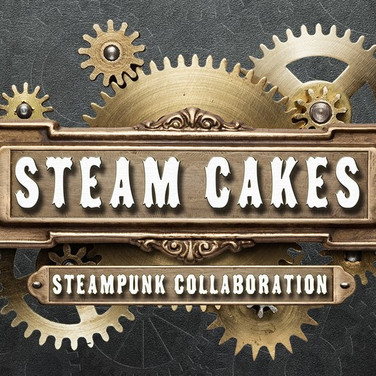 Steam Cakes - Steampunk Collaboration 2107