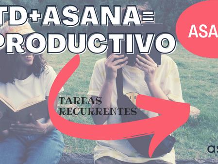 Método GTD| Asana| y ¿tareas recurrentes?