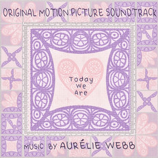 The Orginal Motion Picture Soundtrack for TODAY WE ARE by Aurélie is now available on all streaming platforms.