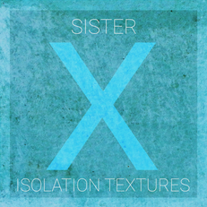 Aurélie's track LIFE can be heard on ISOLATION TEXTURES, the debut album by Sister X.