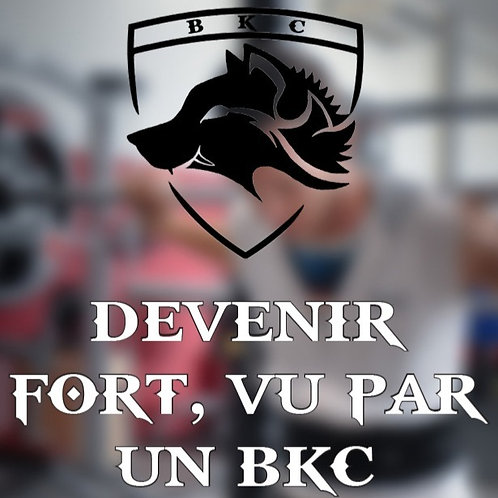 Devenir fort, vu par un BKC