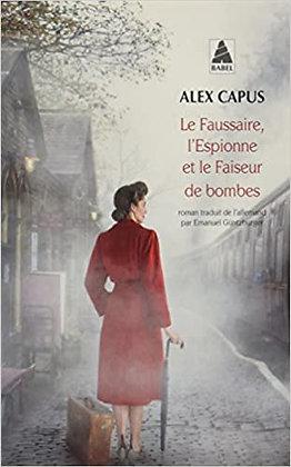 Le faussaire, l'espionne et le faiseur de bombes de Alex Capus
