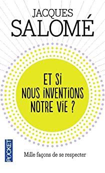 Et si nous inventions notre vie ? de Jacques Salomé