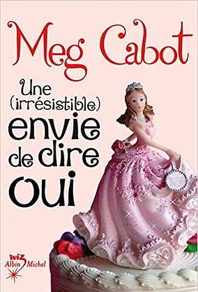 Une irrésistible envie de dire oui de Meg Cabot